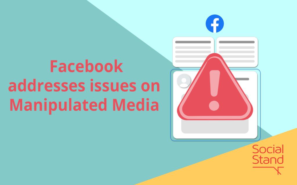 Facebook addresses issues on manipulated media