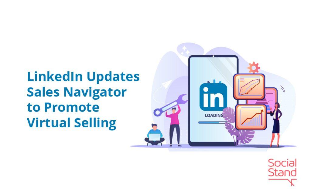LinkedIn Updates Sales Navigator to Promote Virtual Selling