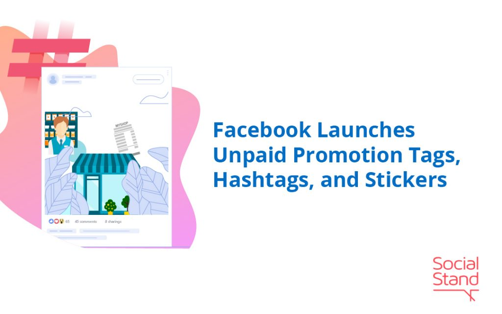 Facebook Launches Unpaid Promotion Tags, Hashtags, and Stickers