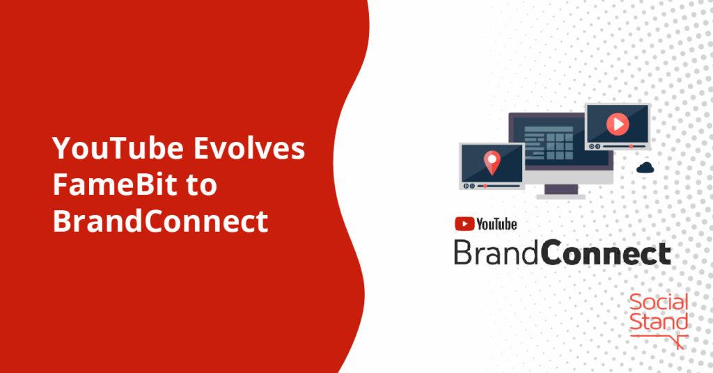 YouTube Evolves FameBit to BrandConnect