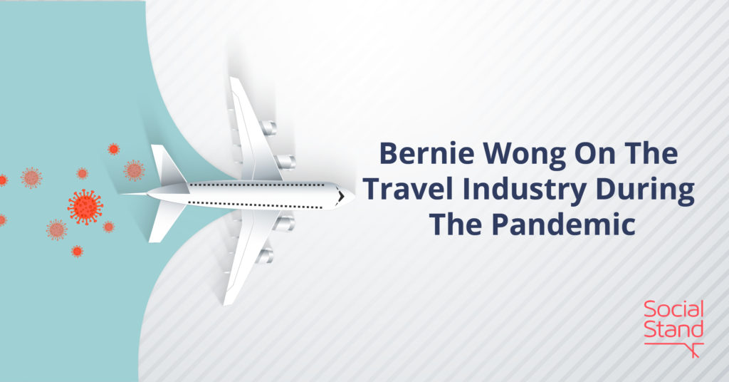 Bernie Wong On The Travel Industry During The Pandemic