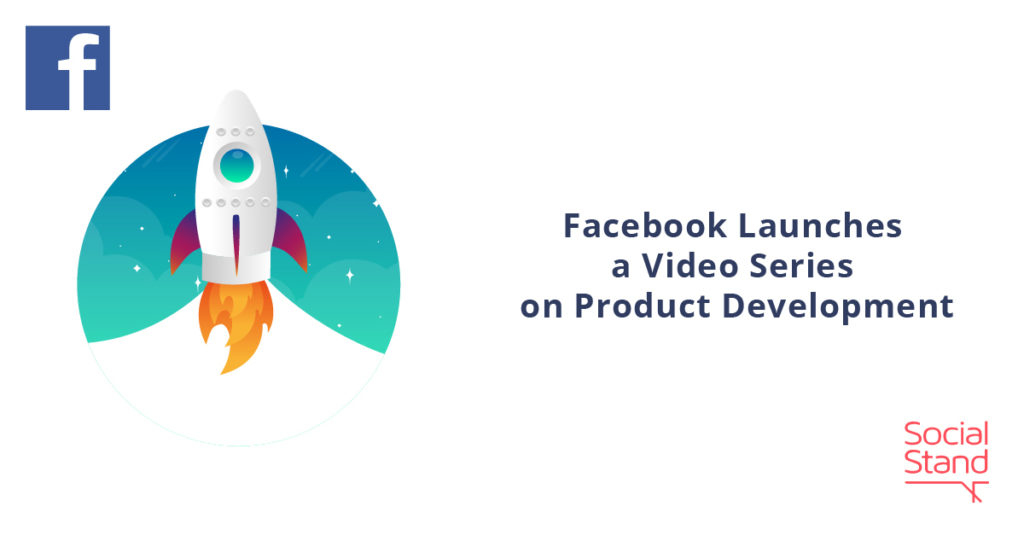 Facebook Launches a Video Series on Product Development