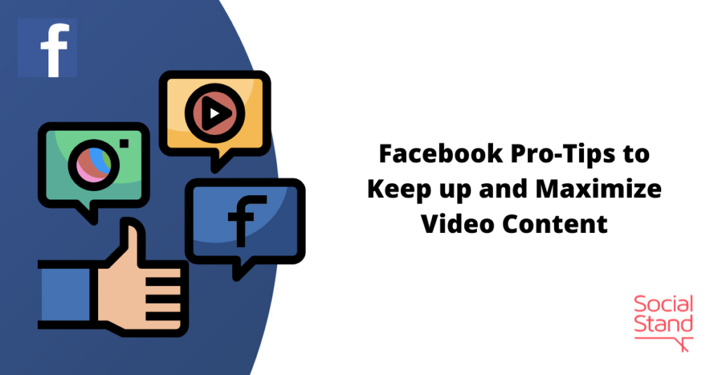 Facebook Pro-Tips to Keep up and Maximize Video Content