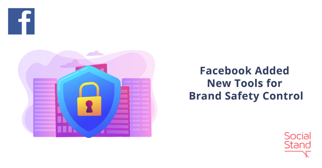 Facebook Adds New Tools for Brand Safety Control