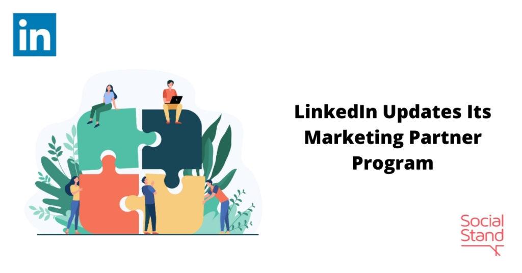 LinkedIn Updates Its Marketing Partner Program