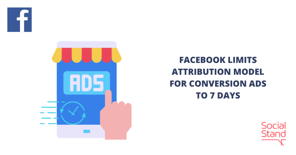 Facebook Limits Attribution Model for Conversion Ads to 7 Days