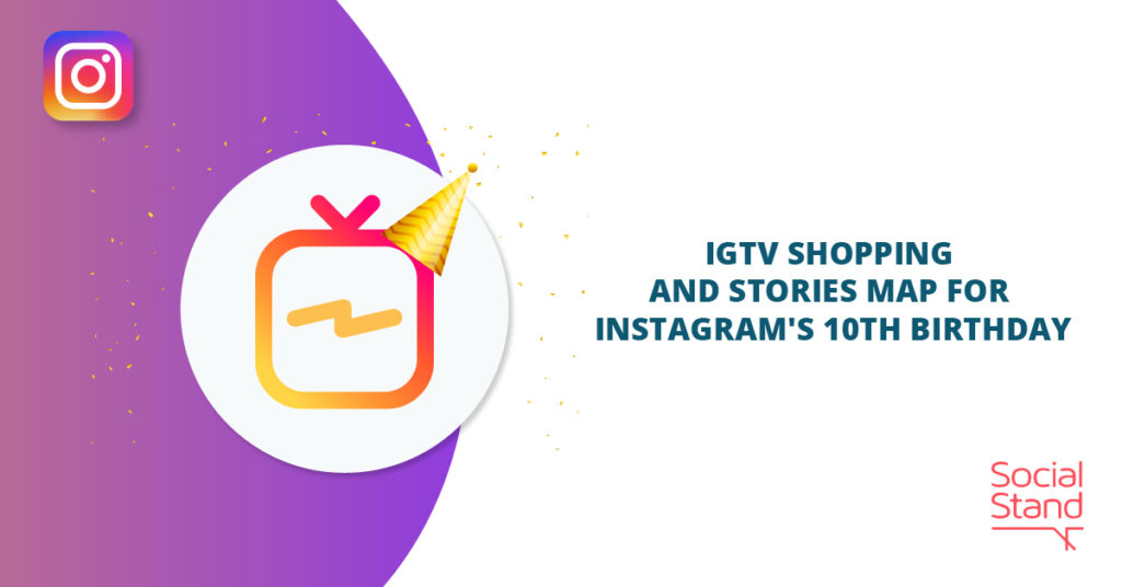 IGTV Shopping and Stories Map for Instagram's 10th Birthday