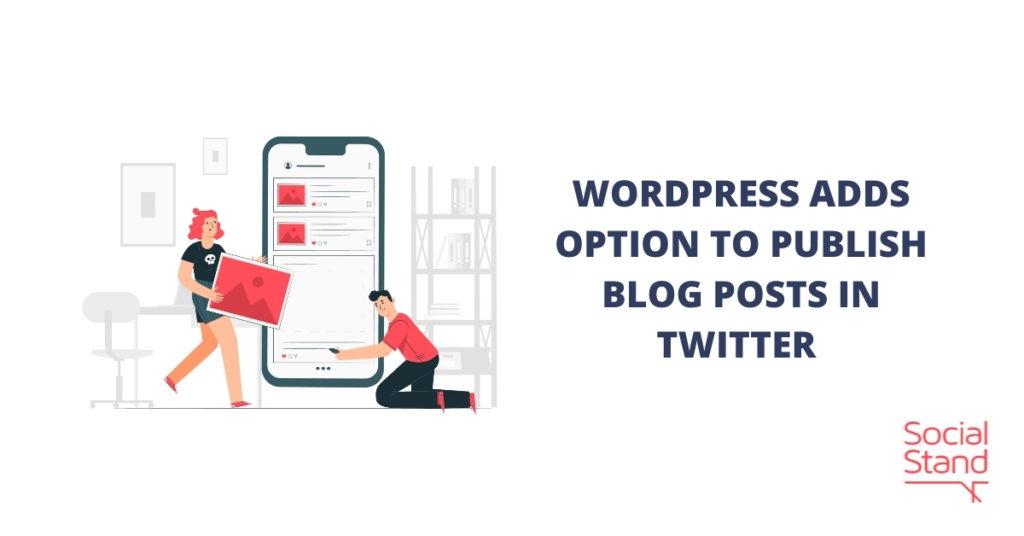 WordPress Adds Option to Publish Blog Posts on Twitter
