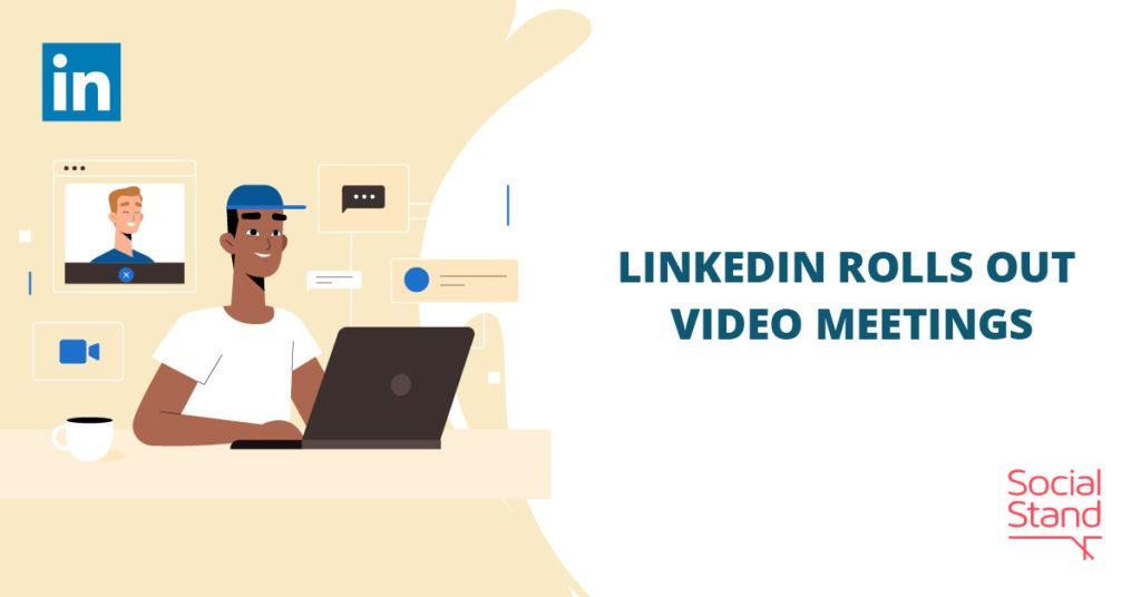 LinkedIn Rolls Out Video Meetings