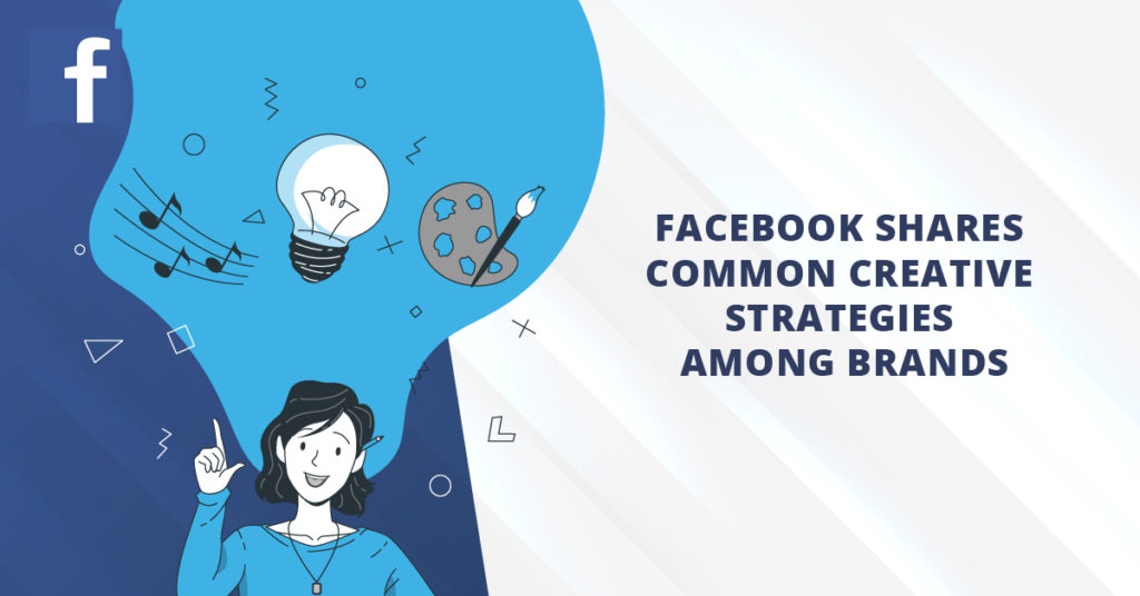Facebook Shares Common Creative Strategies Among Brands