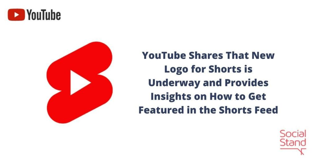 YouTube Shares That New Logo for Shorts is Underway and Provides Insights on How to Get Featured in the Shorts Feed