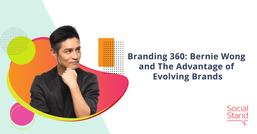 Branding 360: Bernie Wong and The Advantage of Evolving Brands