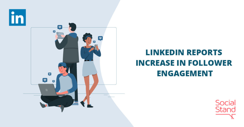 LinkedIn Reports Increase in Follower Engagement