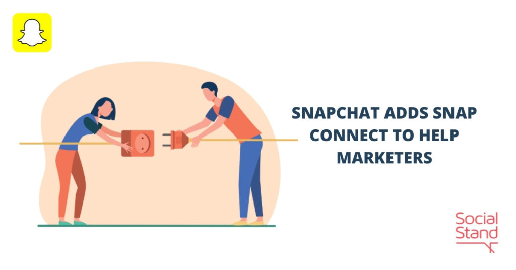 Snapchat Adds Snap Connect to Help Marketers