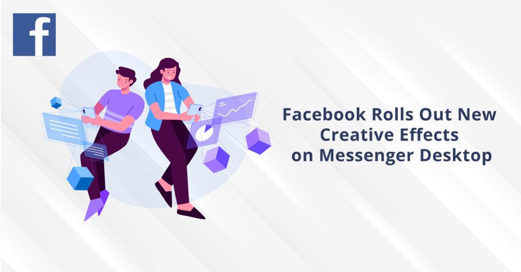 Facebook Rolls Out New Creative Effects on Messenger Desktop