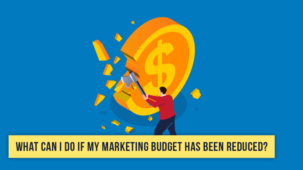 What Can I Do If My Marketing Budget Has Been Reduced?