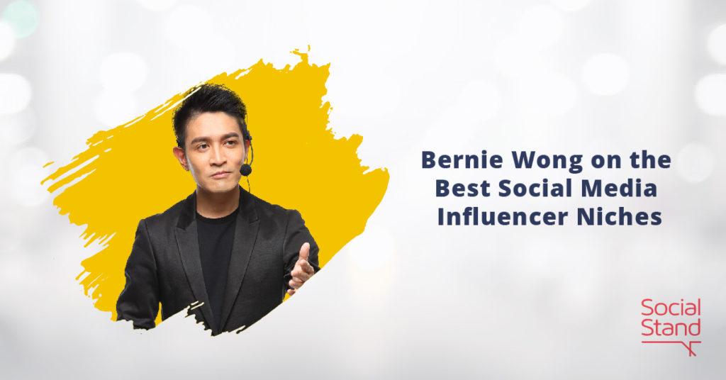 Bernie Wong on the Best Social Media Influencer