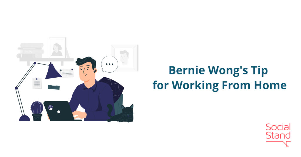 Bernie Wong's Tip for Working From Home