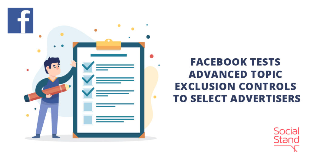 Facebook Tests Advanced Topic Exclusion Controls to Select Advertisers