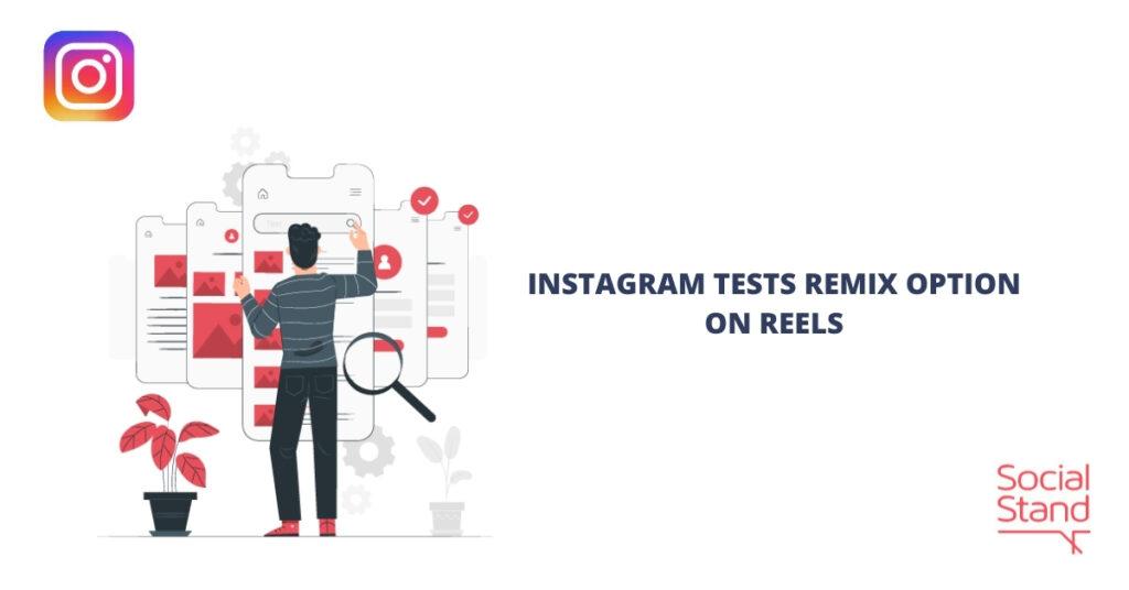 Instagram Tests Remix Option on Reels