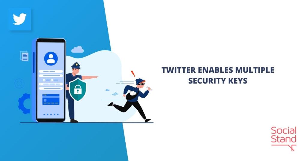 Twitter Enables Multiple Security Keys