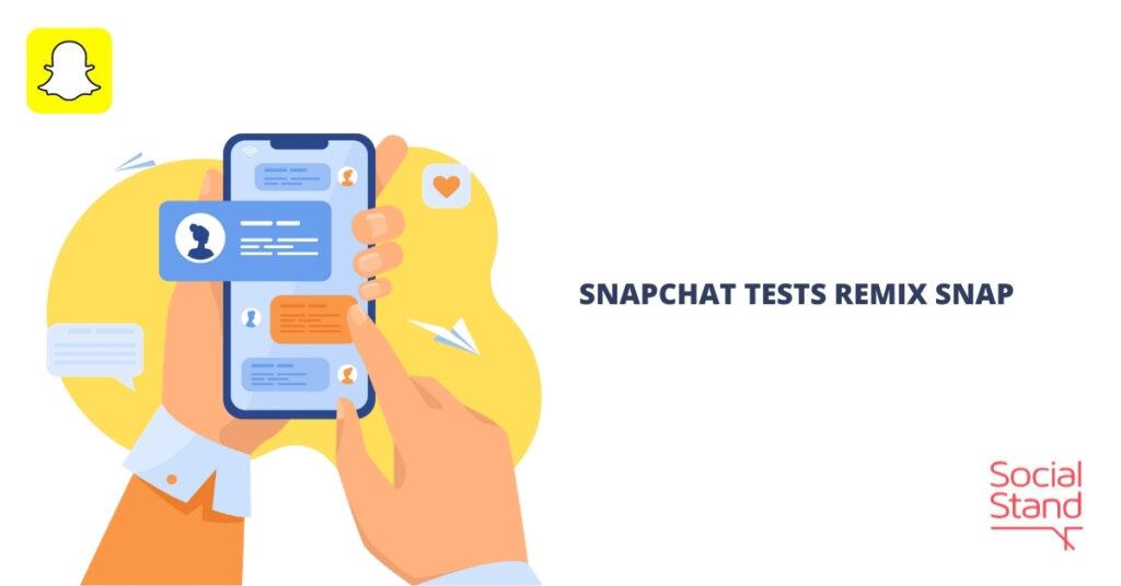 Snapchat Tests Remix Snap