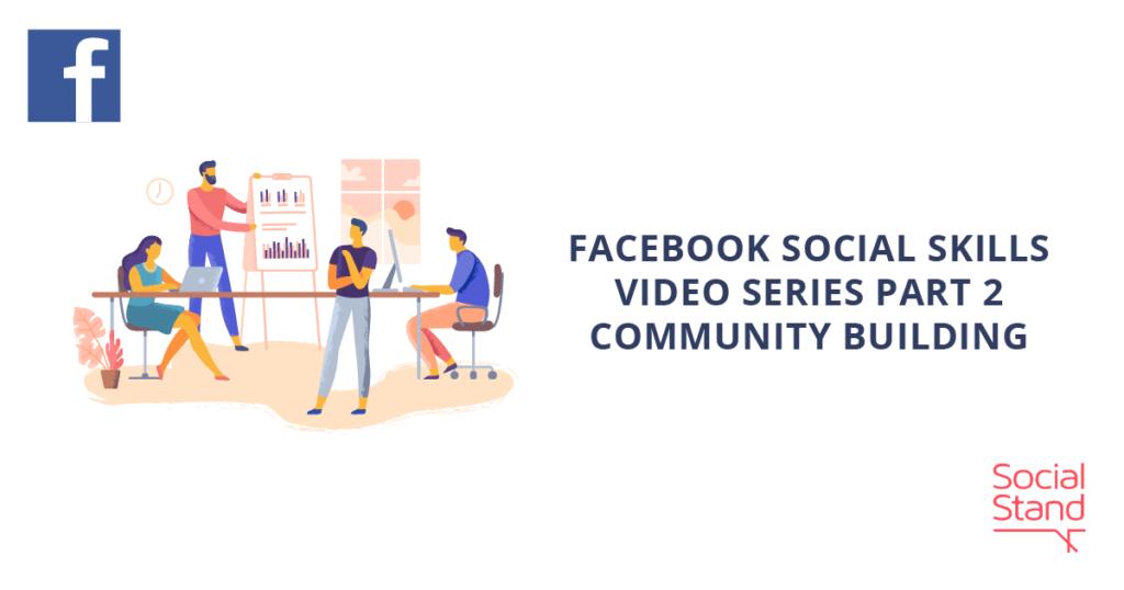 Facebook Social Skills Video Series Part 2 – Community Building