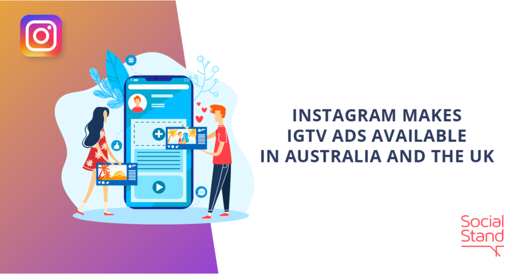 Instagram Makes IGTV Ads Available in Australia And The UK