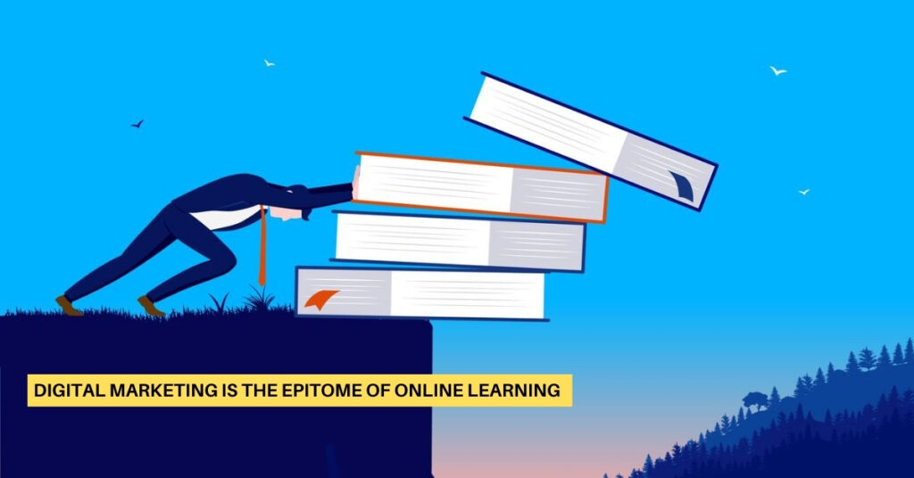 Digital Marketing Is the Epitome of Endless Learning