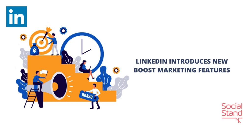 LinkedIn Introduces New Boost Marketing Features