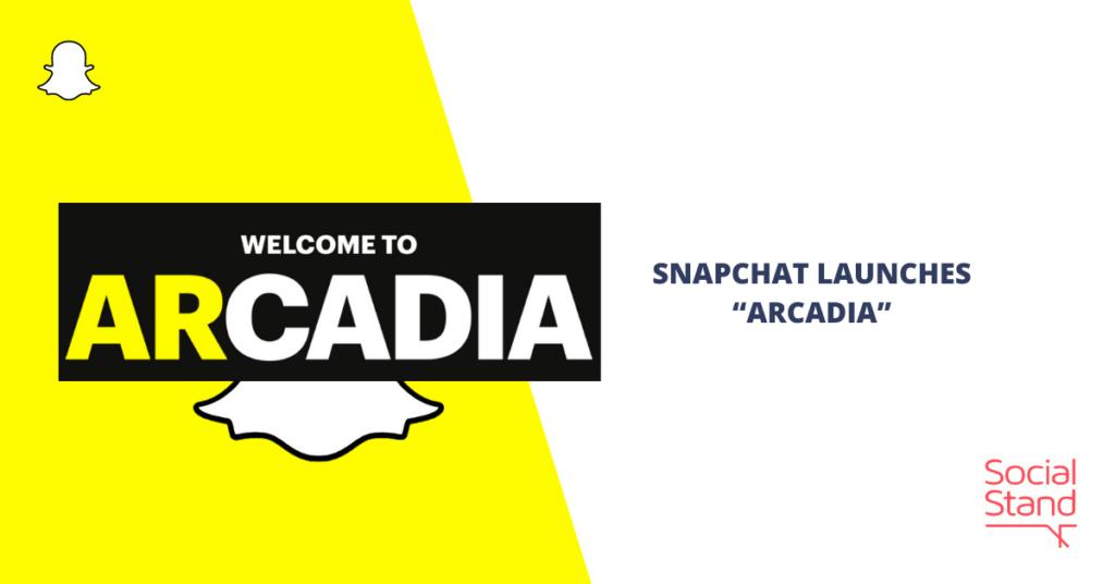 "Snapchat Launches ""Arcadia"""